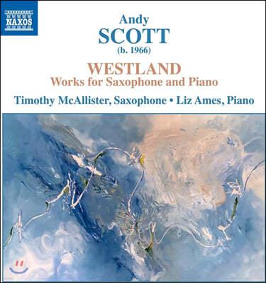 Timothy McAllister 앤디 스콧: 색소폰과 피아노를 위한 작품집 (Andy Scott: Westland)