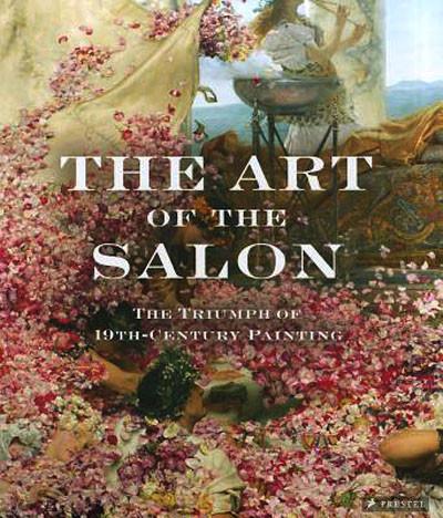 새책. The Art of the Salon . The Triumph of 19th-Century Painting
