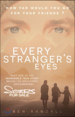 Every Stranger's Eyes: Part one of the incredible true story behind the acclaimed 'Sisters for Sale' documentary