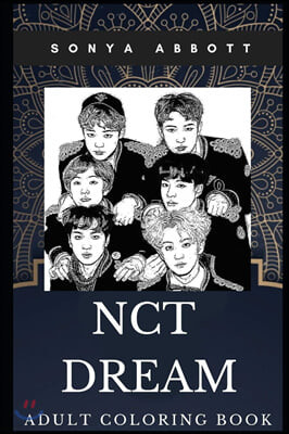 NCT Dream Adult Coloring Book: Iconic South Korean Kpop Band and Beautiful Dancers Inspired Coloring Book for Adults