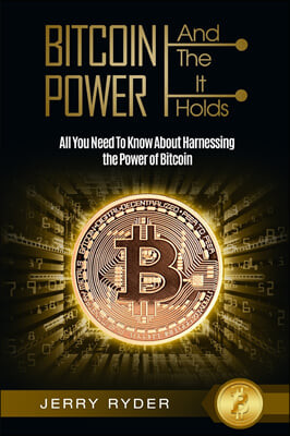 Bitcoin Trading: And The Power It Holds (Day Trading For Beginners) - All You Need To Know About Harnessing the Power of Bitcoin For Be