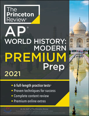Princeton Review AP World History: Modern Premium Prep, 2021: 6 Practice Tests + Complete Content Review + Strategies & Techniques