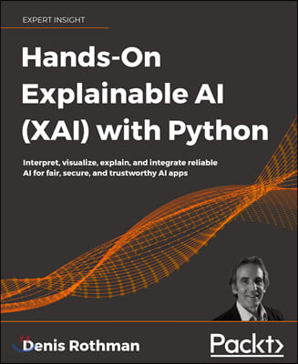 Hands-On Explainable AI (XAI) with Python