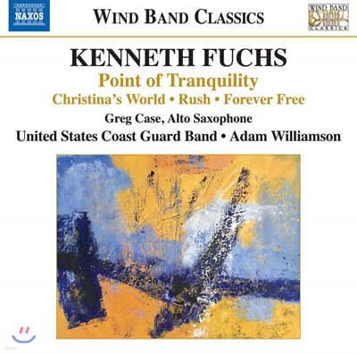 Greg Case 케네스 푹스: 밴드를 위한 음악 (Kenneth Fuchs: Point of Tranquility, Chistina's World, Rush & Forever Free)