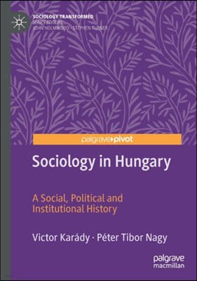 Sociology in Hungary: A Social, Political and Institutional History