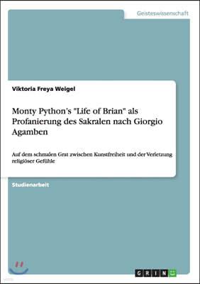 Monty Python's Life of Brian als Profanierung des Sakralen nach Giorgio Agamben: Auf dem schmalen Grat zwischen Kunstfreiheit und der Verletzung relig