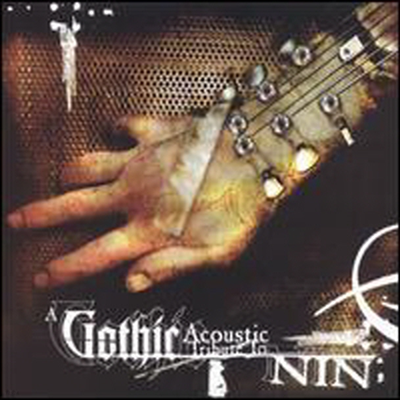 Gothic Acoustic Tribute (Nine Inch Nails) - Gothic Acoustic Tribute To Nine Inch Nails