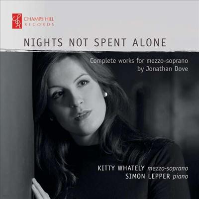 조나단 도브: 가곡 '혼자 보내지 않는 밤' (Jonathan Dove: Lieder 'Nights Not Spent Alone')(CD) - Kitty Whately