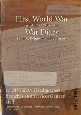 17 DIVISION Headquarters, Branches and Services General Staff: 1 January 1918 - 31 July 1918 (First World War, War Diary, WO95/1984)