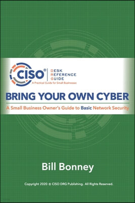 Bring Your Own Cyber: A Small Business Owner's Guide to Basic Network Security