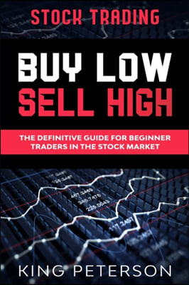 Stock Trading: BUY LOW SELL HIGH: The Definitive Guide For Beginner Traders In The Stock Market