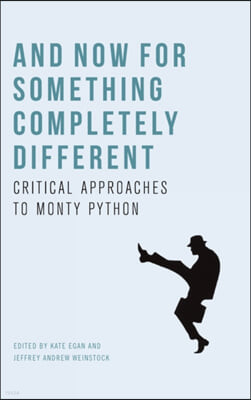 And Now for Something Completely Different: Critical Approaches to Monty Python