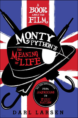 A Book about the Film Monty Python's the Meaning of Life: All the References from Americans to Zulu Nation