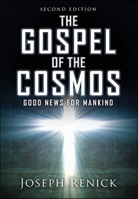 The Gospel of the Cosmos: GOOD NEWS FOR MANKIND 2nd Edition