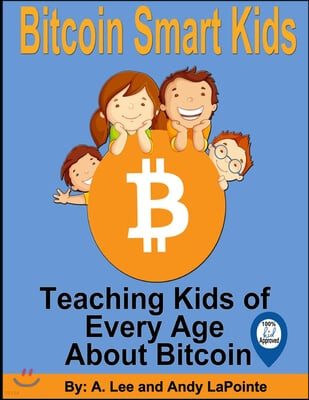 Bitcoin Smart Kids: Teaching Kids of Every Age About Bitcoin