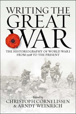 Writing the Great War: The Historiography of World War I from 1918 to the Present