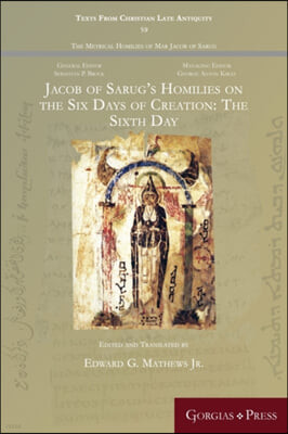 Jacob of Sarug's Homilies on the Six Days of Creation: The Sixth Day