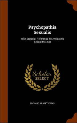 Psychopathia Sexualis: With Especial Reference to Antipathic Sexual Instinct