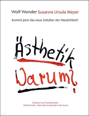 Asthetik Warum? Kommt jetzt das neue Zeitalter der Hasslichkeit?: Textbuch zu Wolf Wonder - Uber das Emotionale in der Kunst