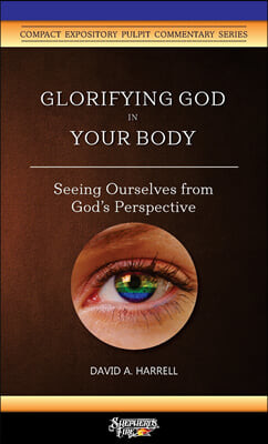 Glorifying God in Your Body: Seeing Ourselves from God's Perspective