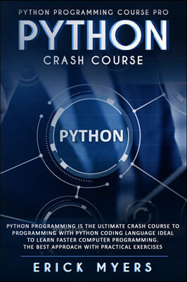 Python Progamming Course Pro: Python Progamming is the Ultimate Crash Course to Programming Python Coding Language. Ideal To Learn Faster Computer P