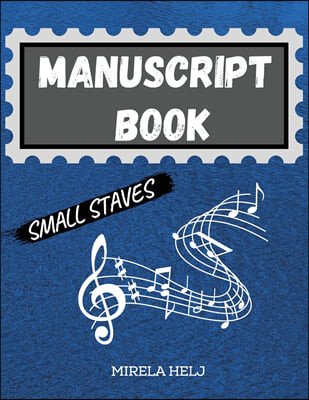 Manuscript Book Small Staves: Great Music Writing Notebook Small Staff, Blank Sheet Music Notebook!
