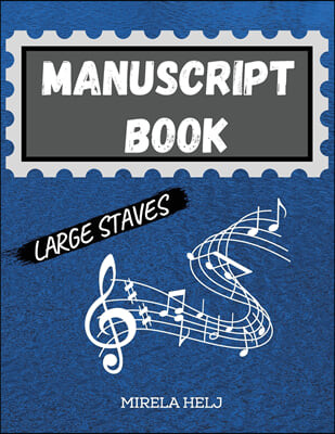 Manuscript Book Large Staves: Great Music Writing Notebook Wide Staff, Blank Sheet Music Notebook!