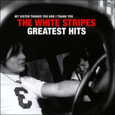 The White Stripes (화이트 스트라입스) - My Sister Thanks You And I Thank You: The White Stripes Greatest Hits