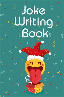 Joke Writing Book: Great Joke Notebook / Comedy Notebook For Stand-Up Comedians. Indulge Into Stand-Up Comedy And Get The Best Books For