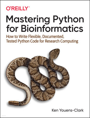 Mastering Python for Bioinformatics: How to Write Flexible, Documented, Tested Python Code for Research Computing