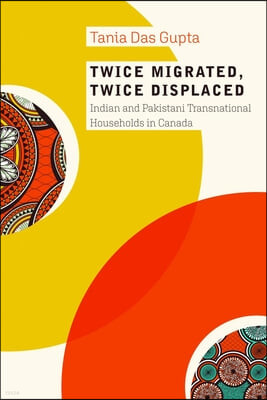Twice Migrated, Twice Displaced: Indian and Pakistani Transnational Households in Canada