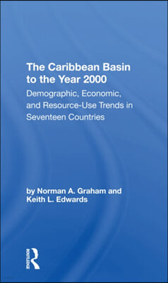 The Caribbean Basin to the Year 2000: Demographic, Economic, and Resource Use Trends in Seventeen Countries: A Compendium of Statistics and Projection