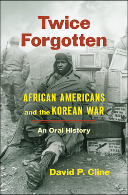 Twice Forgotten: African Americans and the Korean War, an Oral History