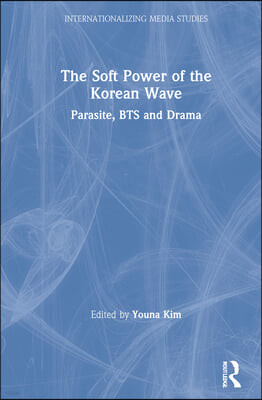 The Soft Power of the Korean Wave: Parasite, Bts and Drama