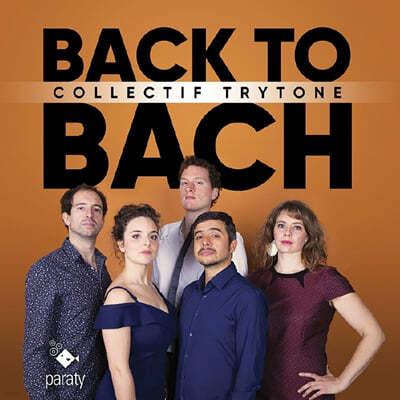 Collectif Trytone 바흐: 요한 수난곡, 칸타타, 전주곡 외 (J.S.Bach: Passion, Cantatas, Preludes - BACK TO BACH)