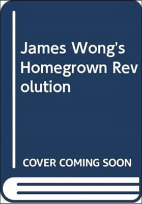 The James Wong's Homegrown Revolution