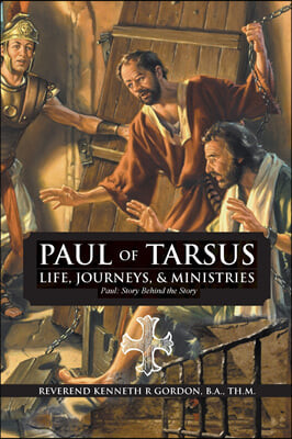 PAUL OF TARSUS Life, Journeys, & Ministries