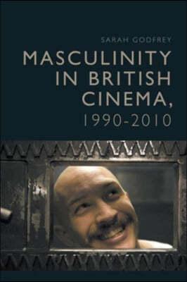 Masculinity in Contemporary British Cinema