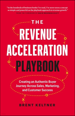 The Revenue Acceleration Playbook: Creating an Authentic Buyer Journey Across Sales, Marketing, and Customer Success
