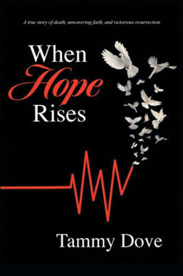 When Hope Rises: A true story of death, unwavering faith, and victorious resurrection