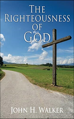 The Righteousness of God: Exposition of the Epistle of Romans