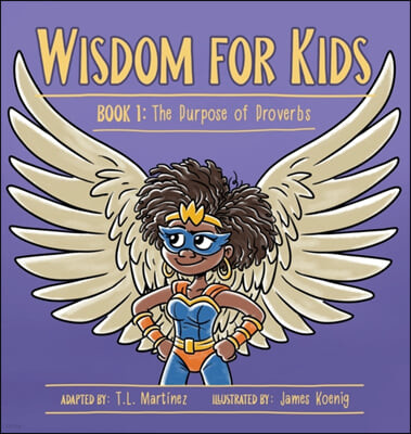 Wisdom for Kids: Book 1: The Purpose of Proverbs