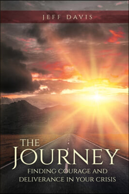 The Journey: Finding Courage and Deliverance in Your Crisis