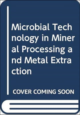 Microbial Technology in Mineral Processing and Metal Extraction