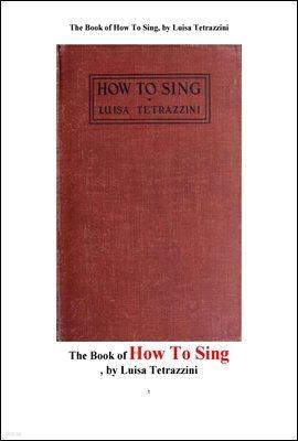 노래하는 방법. The Book of How To Sing, by Luisa Tetrazzini