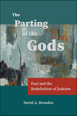 The Parting of the Gods: Paul and the Redefinition of Judaism