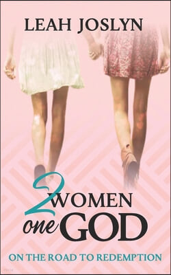 2 Women One God: On the Road to Redemption