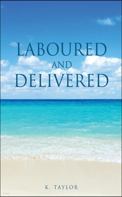 Laboured and Delivered
