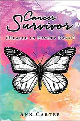 Cancer Survivor: (Healed in Ninety Days!)