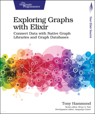 Exploring Graphs with Elixir: Connect Data with Native Graph Libraries and Graph Databases